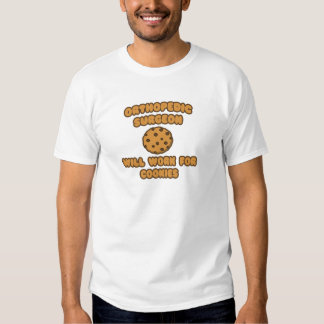 Orthopedic Surgeon  .. Will Work for Cookies Tee Shirts