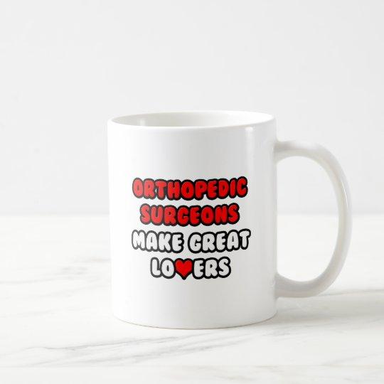 Orthopedic Surgeons Make Great Lovers Coffee Mug