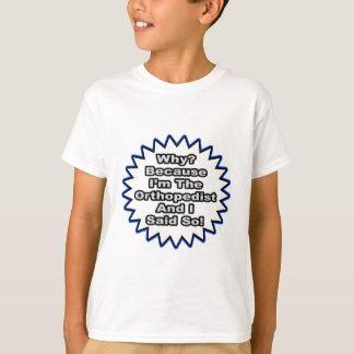 Orthopedist...Because I Said So T-Shirt