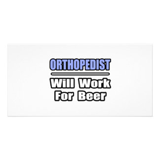 Orthopedist...Will Work For Beer Photo Card