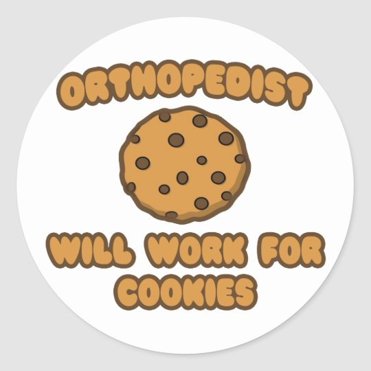 Orthopedist .. Will Work for Cookies Classic Round Sticker