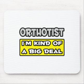 Orthotist .. I'm Kind of a Big Deal Mousepad