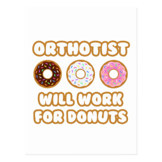Orthotist .. Will Work For Donuts Postcard