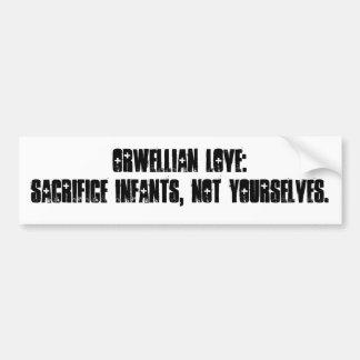 Orwellian Love: Sacrifice infants, not yourselv... Bumper Sticker