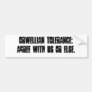 Orwellian tolerance: Agree with us or else. Car Bumper Sticker