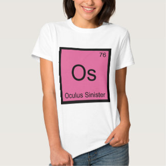 Os - Oculus Sinister Chemistry Element Symbol Eye T Shirt