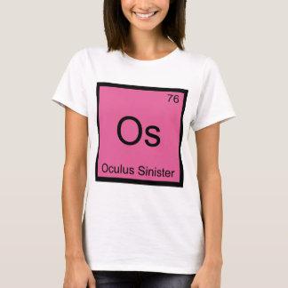 Os - Oculus Sinister Chemistry Element Symbol Eye T-Shirt