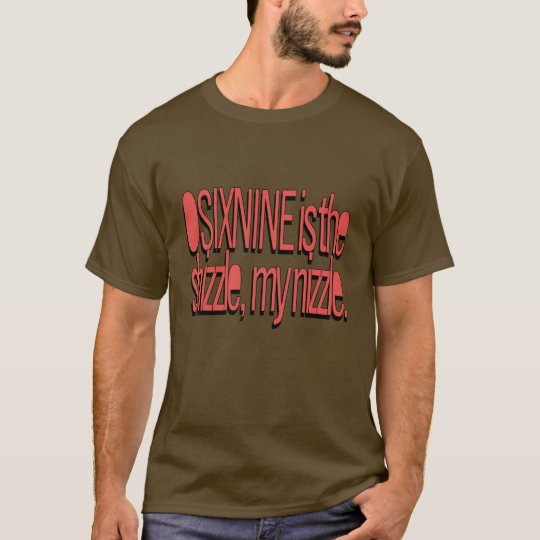 OSIXNINE is the shizzle T-Shirt