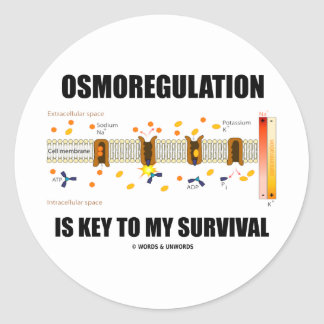 Osmoregulation Is Key To My Survival Classic Round Sticker
