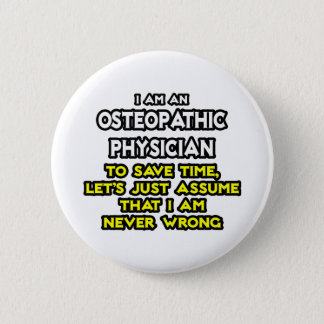 Osteopathic Physician Joke .. Never Wrong Pinback Button
