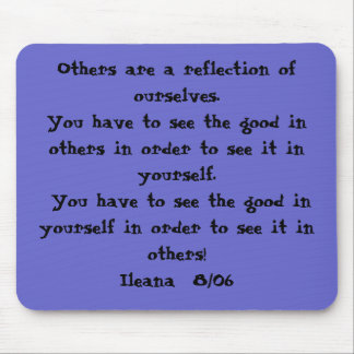 Others are a reflection of ourselves.  You have... Mouse Pad