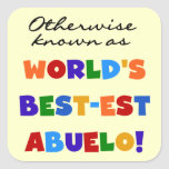 Otherwise Known as Best-est Abuelo Gifts Square Sticker