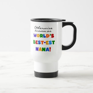 Otherwise Known as Best-est Nana Tshirts 15 Oz Stainless Steel Travel Mug