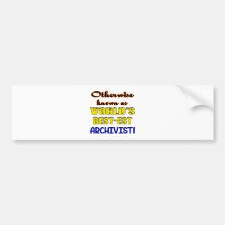 Otherwise known as world's bestest Archivist Bumper Sticker
