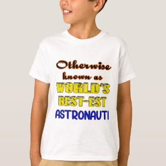 Otherwise known as world's bestest Astronaut T-Shirt