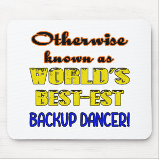 Otherwise known as world's bestest Backup dancer Mouse Pad