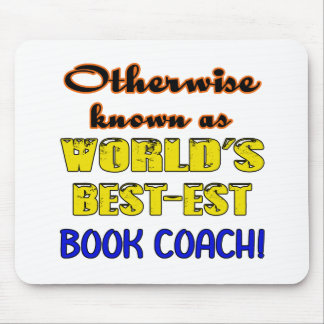 Otherwise known as world's bestest Book coach Mouse Pad