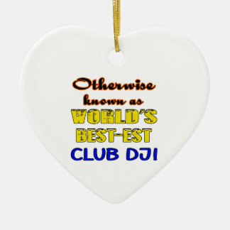 Otherwise known as world's bestest club DJ Ceramic Ornament