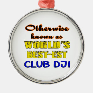 Otherwise known as world's bestest club DJ Metal Ornament
