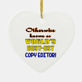 Otherwise known as world's bestest Copy editor Ceramic Ornament
