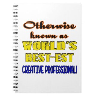 Otherwise known as world's bestest Creative profes Notebook