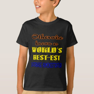 Otherwise known as world's bestest Database admini T-Shirt