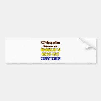 Otherwise known as world's bestest Dispatcher Bumper Sticker