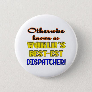 Otherwise known as world's bestest Dispatcher Pinback Button