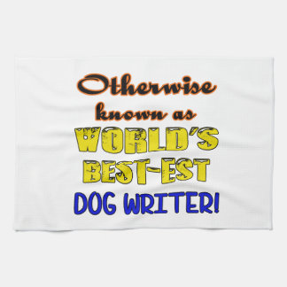Otherwise known as world's bestest Dog writer Kitchen Towel