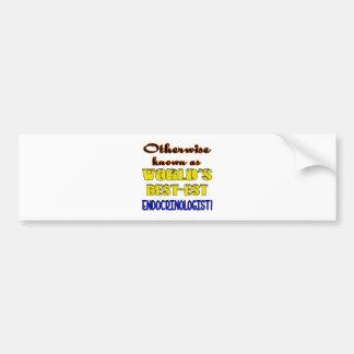 Otherwise known as world's bestest Endocrinologist Bumper Sticker