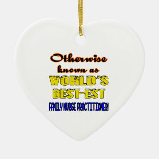 Otherwise known as world's bestest Family Nurse Pr Ceramic Ornament