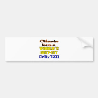 Otherwise known as world's bestest family tree bumper sticker