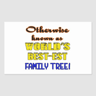 Otherwise known as world's bestest family tree rectangular sticker