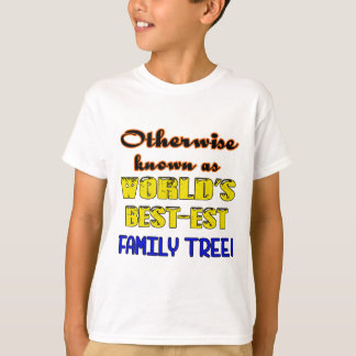 Otherwise known as world's bestest family tree T-Shirt