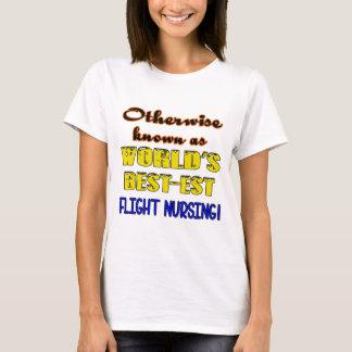 Otherwise known as world's bestest Flight nursing T-Shirt