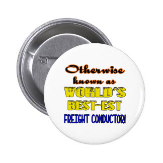 Otherwise known as world's bestest Freight Conduct Pinback Button