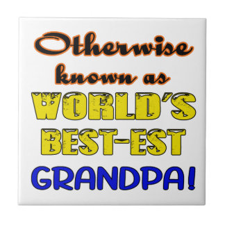 Otherwise known as world's bestest Grandpa Ceramic Tile