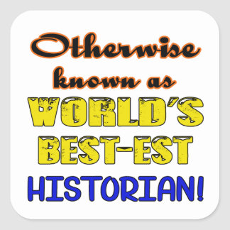 Otherwise known as world's bestest Historian Square Sticker
