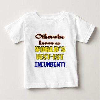 Otherwise known as world's bestest Incumbent Baby T-Shirt