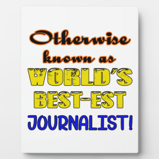 Otherwise known as world's bestest Journalist Plaque