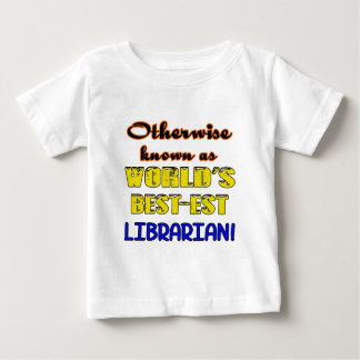 Otherwise known as world's bestest Librarian Baby T-Shirt