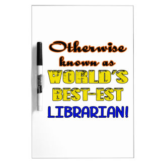 Otherwise known as world's bestest Librarian Dry Erase Board