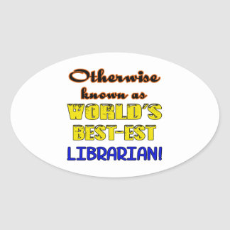 Otherwise known as world's bestest Librarian Oval Sticker
