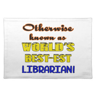 Otherwise known as world's bestest Librarian Placemat