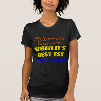 Otherwise known as world's bestest Librarian T-Shirt