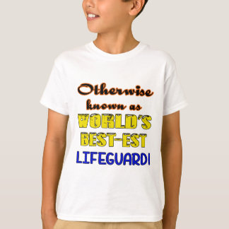 Otherwise known as world's bestest Lifeguard T-Shirt