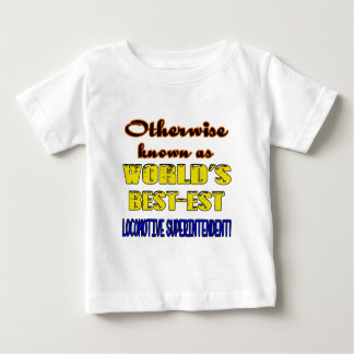 Otherwise known as world's bestest Locomotive Supe Baby T-Shirt