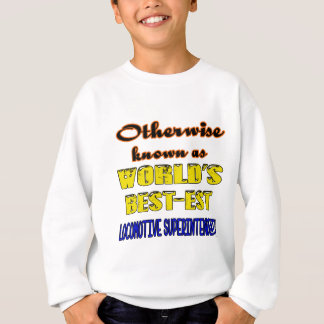 Otherwise known as world's bestest Locomotive Supe Sweatshirt