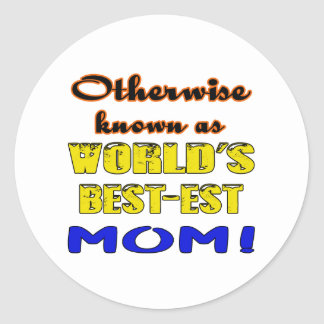 Otherwise known as world's bestest Mom Classic Round Sticker
