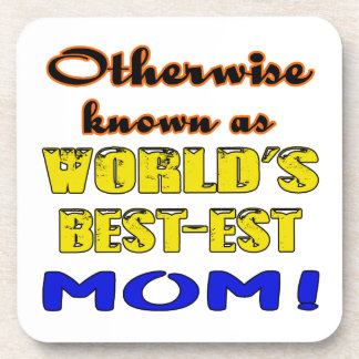 Otherwise known as world's bestest Mom Coaster